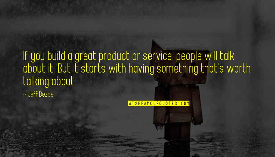 Great Service Quotes By Jeff Bezos: If you build a great product or service,