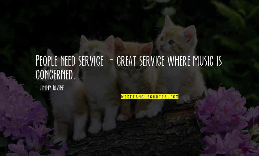 Great Service Quotes By Jimmy Iovine: People need service - great service where music