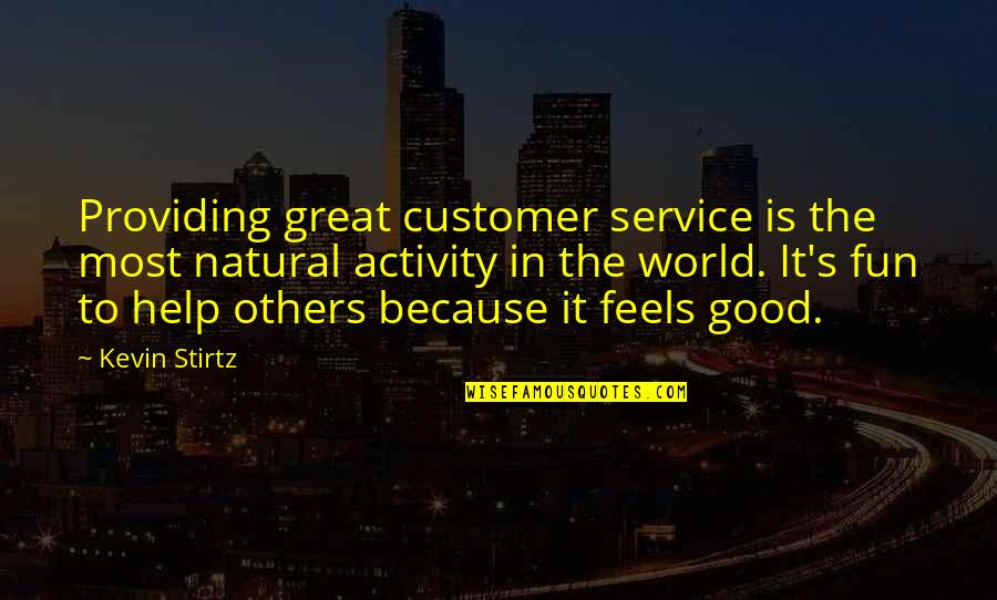 Great Service Quotes By Kevin Stirtz: Providing great customer service is the most natural