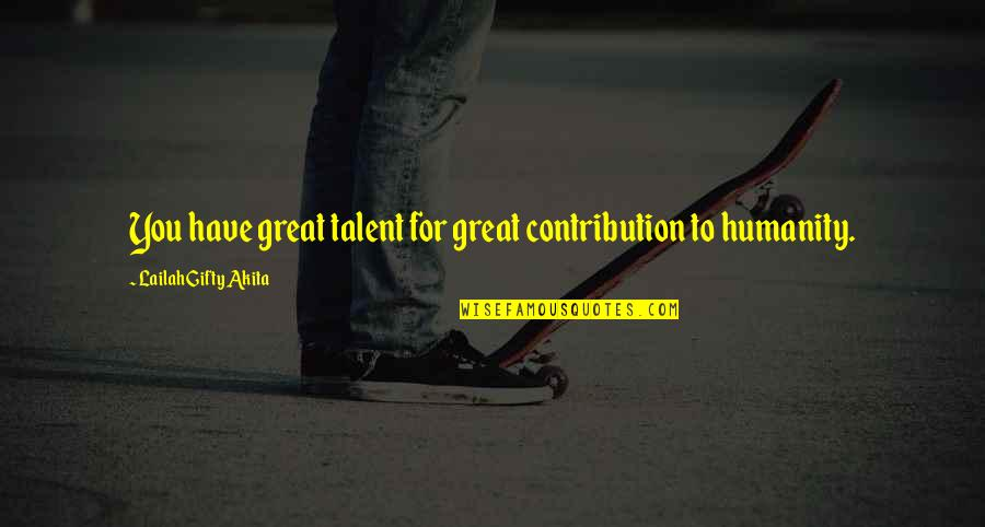Great Service Quotes By Lailah Gifty Akita: You have great talent for great contribution to