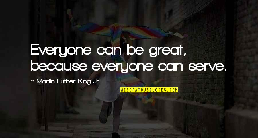 Great Service Quotes By Martin Luther King Jr.: Everyone can be great, because everyone can serve.