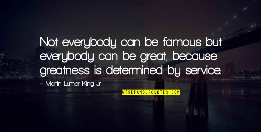 Great Service Quotes By Martin Luther King Jr.: Not everybody can be famous but everybody can