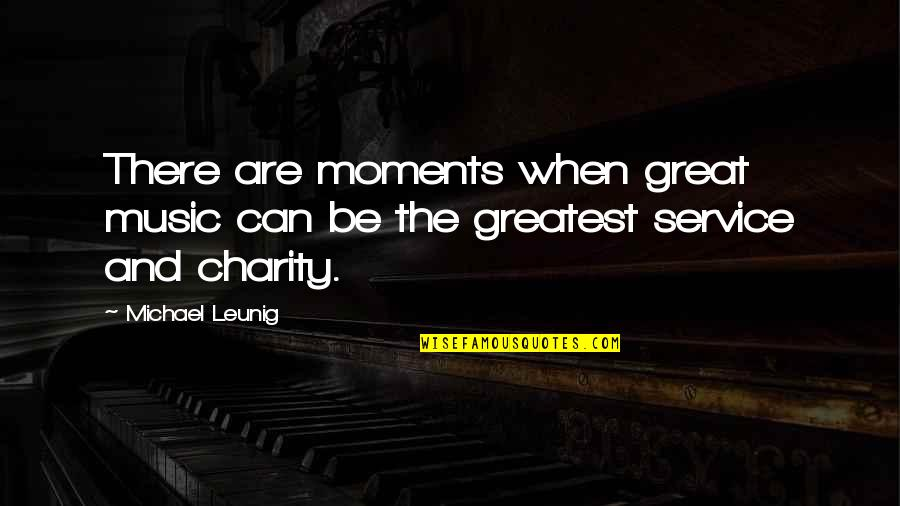 Great Service Quotes By Michael Leunig: There are moments when great music can be