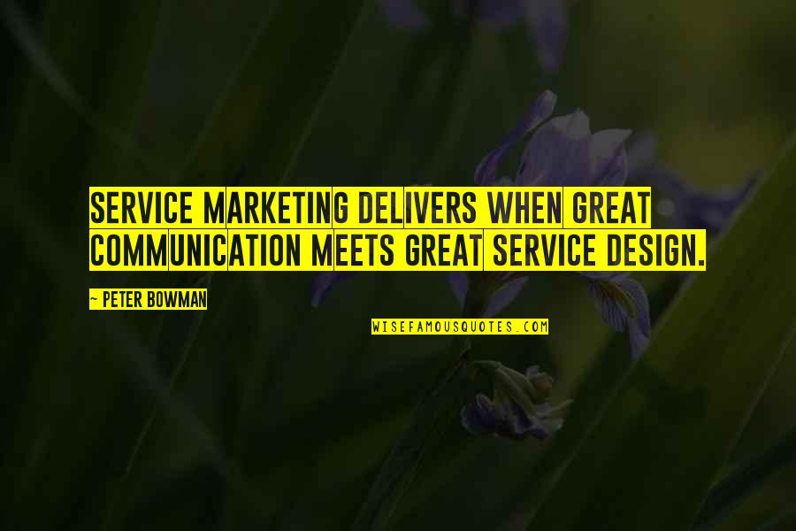 Great Service Quotes By Peter Bowman: Service Marketing delivers when great communication meets great