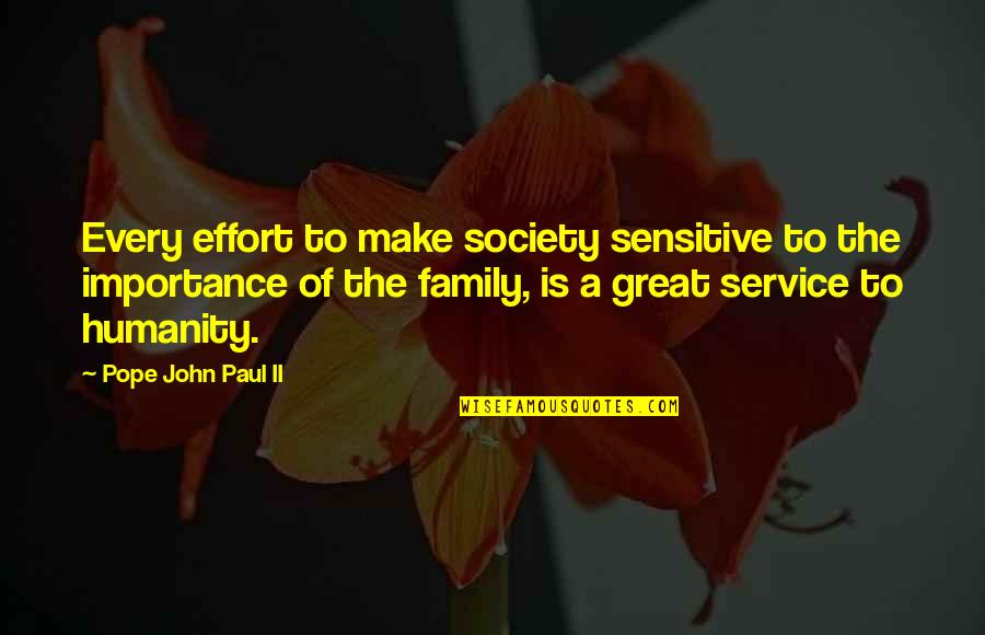 Great Service Quotes By Pope John Paul II: Every effort to make society sensitive to the