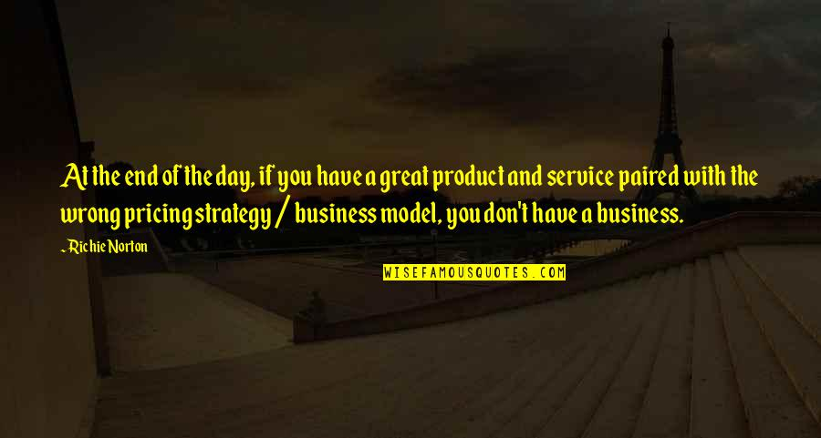 Great Service Quotes By Richie Norton: At the end of the day, if you