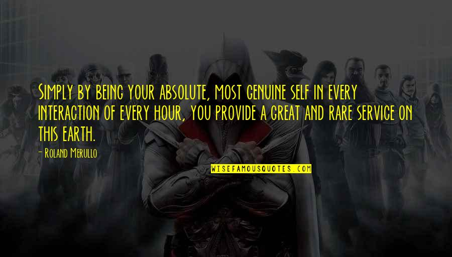Great Service Quotes By Roland Merullo: Simply by being your absolute, most genuine self