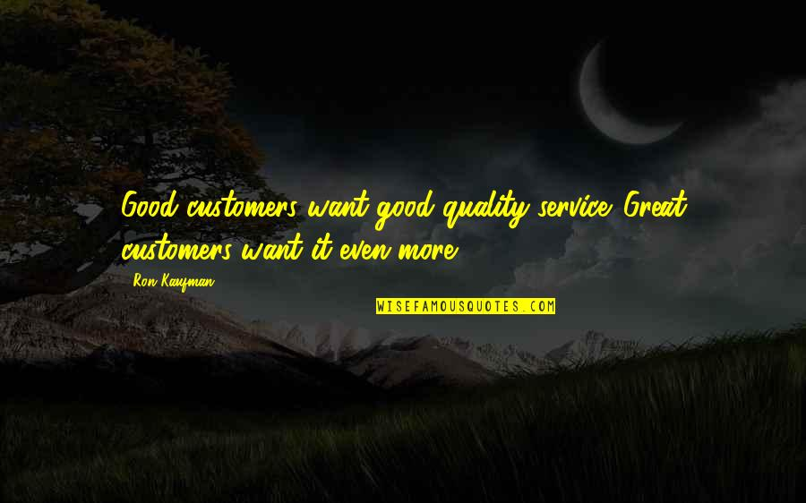 Great Service Quotes By Ron Kaufman: Good customers want good quality service. Great customers