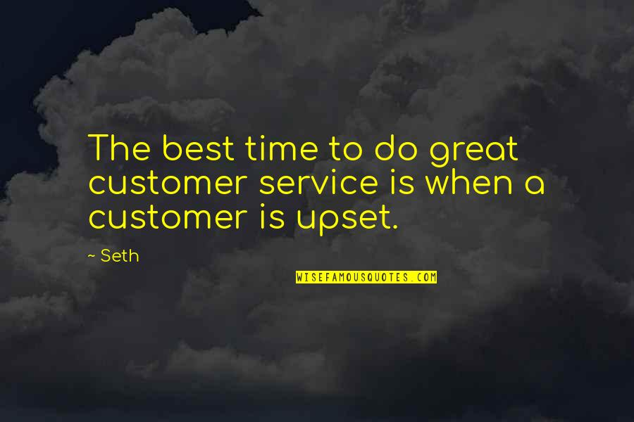 Great Service Quotes By Seth: The best time to do great customer service