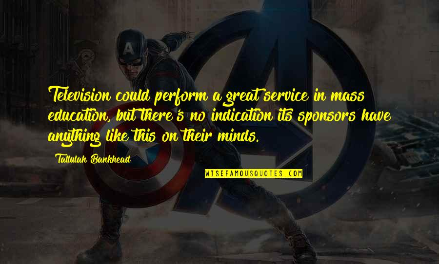 Great Service Quotes By Tallulah Bankhead: Television could perform a great service in mass