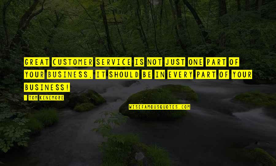 Great Service Quotes By Tom Kenemore: Great customer service is not just one part