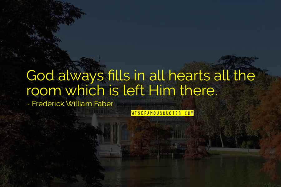 Great Solution Focused Quotes By Frederick William Faber: God always fills in all hearts all the
