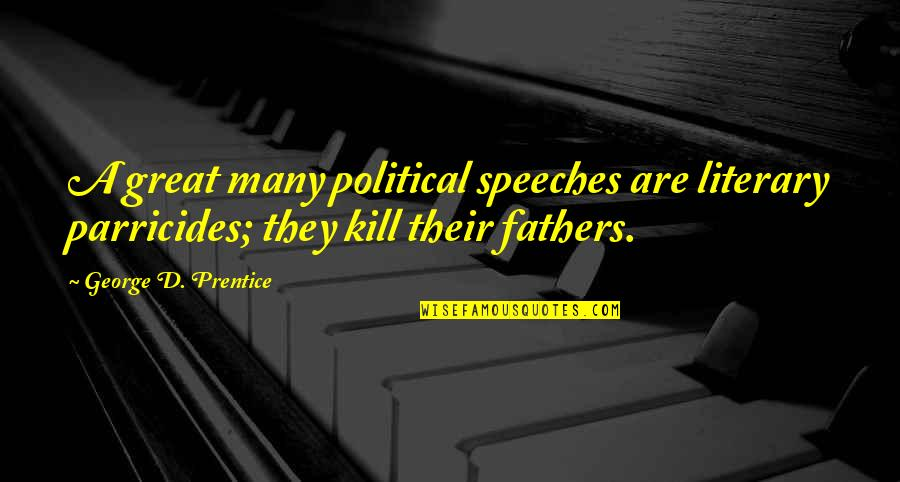Great Speeches Quotes By George D. Prentice: A great many political speeches are literary parricides;