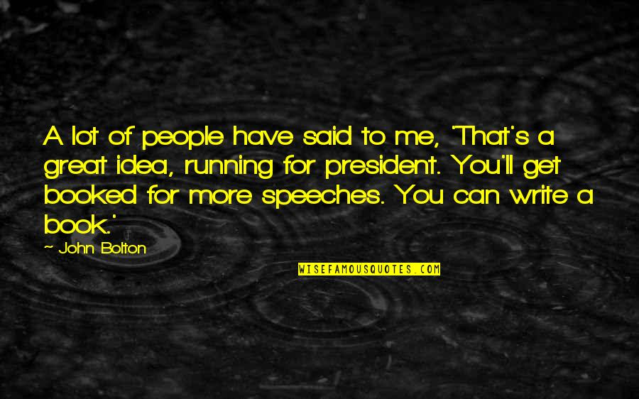 Great Speeches Quotes By John Bolton: A lot of people have said to me,