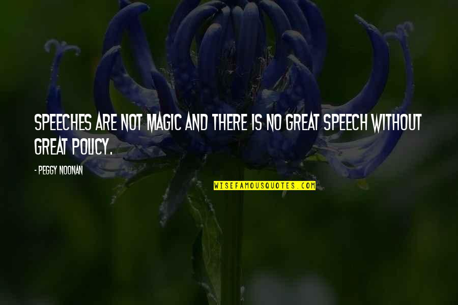 Great Speeches Quotes By Peggy Noonan: Speeches are not magic and there is no