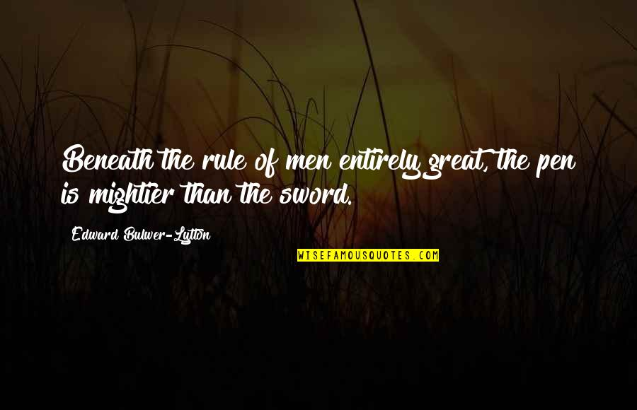 Great Sword Quotes By Edward Bulwer-Lytton: Beneath the rule of men entirely great, the