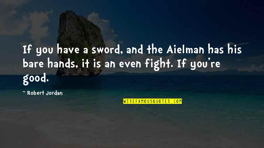 Great Sword Quotes By Robert Jordan: If you have a sword, and the Aielman