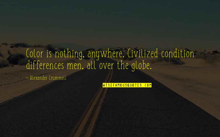 Great Teacher Onizuka Funny Quotes By Alexander Crummell: Color is nothing, anywhere. Civilized condition differences men,
