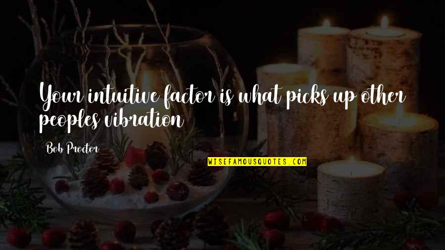 Great Teacher Onizuka Funny Quotes By Bob Proctor: Your intuitive factor is what picks up other