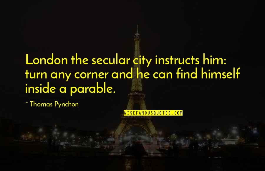 Great Teacher Onizuka Funny Quotes By Thomas Pynchon: London the secular city instructs him: turn any