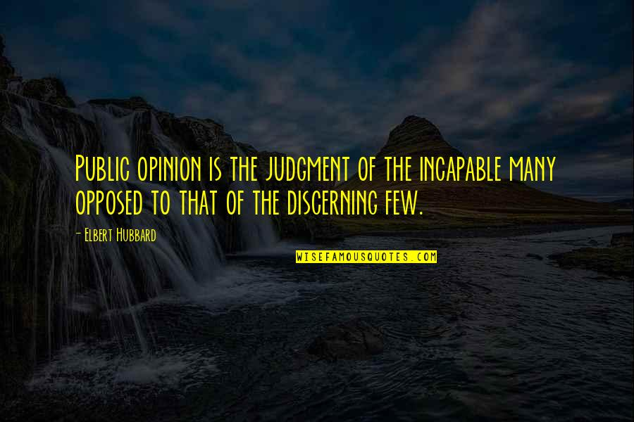 Great Texan Quotes By Elbert Hubbard: Public opinion is the judgment of the incapable