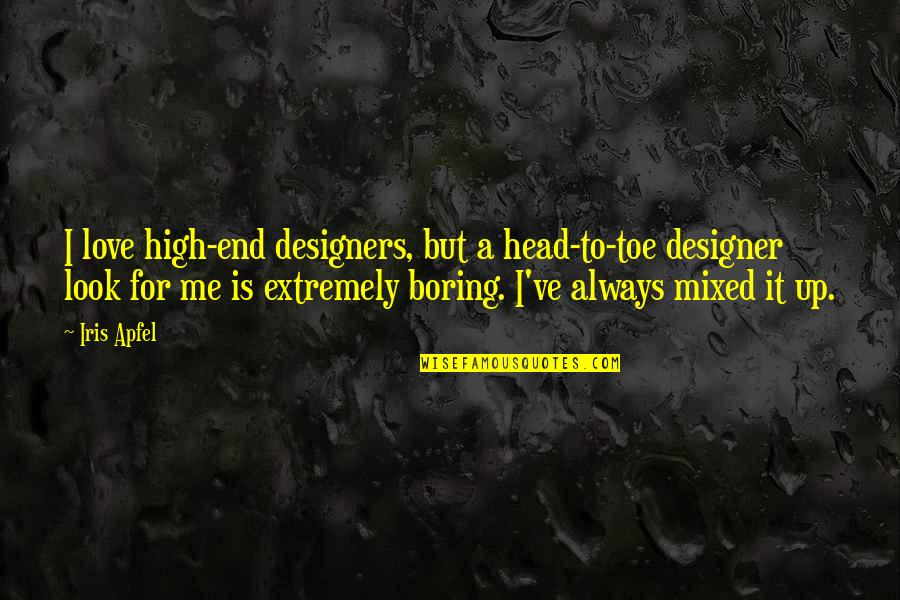 Great Wall Of China Famous Quotes By Iris Apfel: I love high-end designers, but a head-to-toe designer