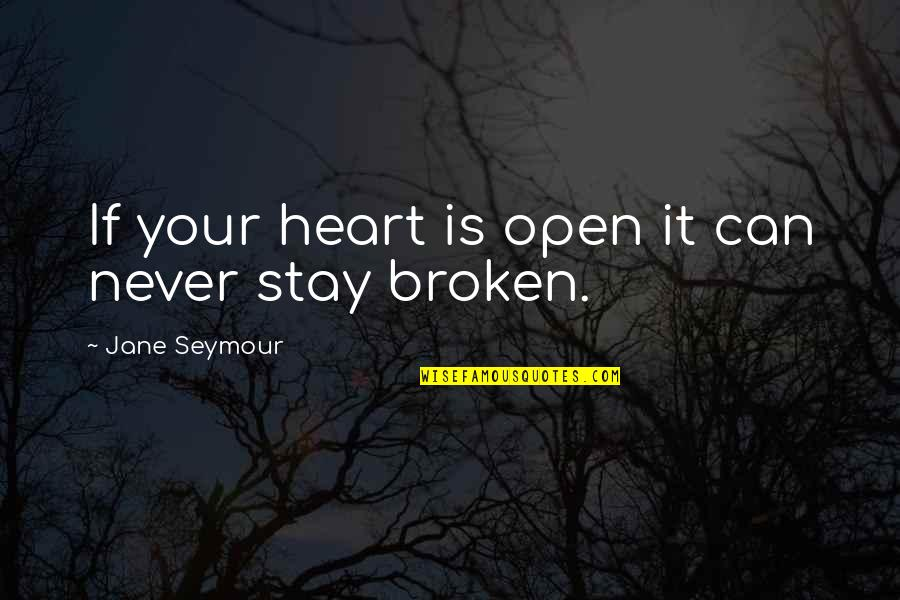Great Wall Of China Famous Quotes By Jane Seymour: If your heart is open it can never