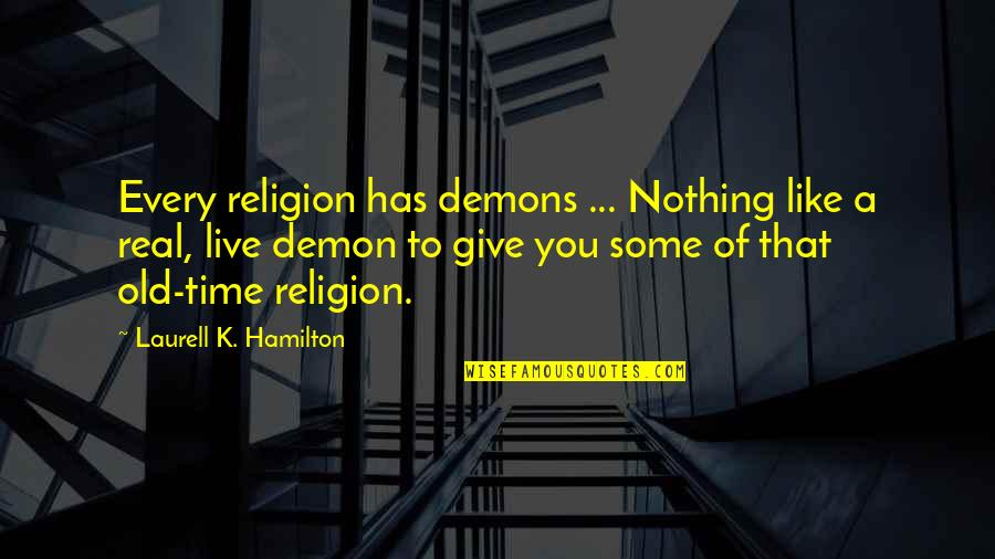 Great Wall Of China Famous Quotes By Laurell K. Hamilton: Every religion has demons ... Nothing like a