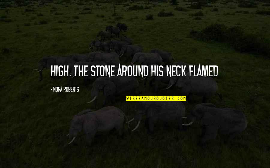 Great Wall Of China Famous Quotes By Nora Roberts: High. The stone around his neck flamed