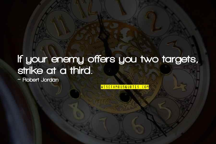 Great Wall Of China Famous Quotes By Robert Jordan: If your enemy offers you two targets, strike