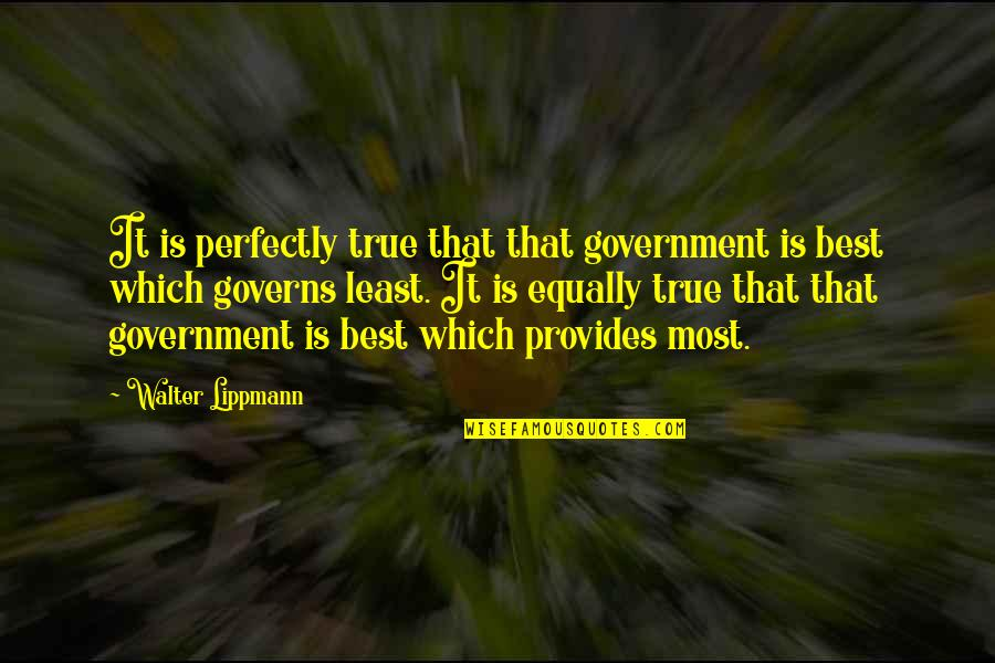 Great Wall Of China Famous Quotes By Walter Lippmann: It is perfectly true that that government is