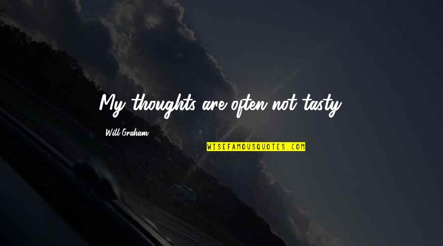 Great Wall Of China Famous Quotes By Will Graham: My thoughts are often not tasty.
