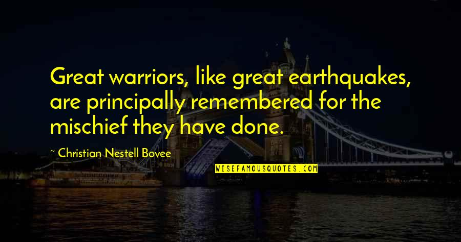 Great Warriors Quotes By Christian Nestell Bovee: Great warriors, like great earthquakes, are principally remembered