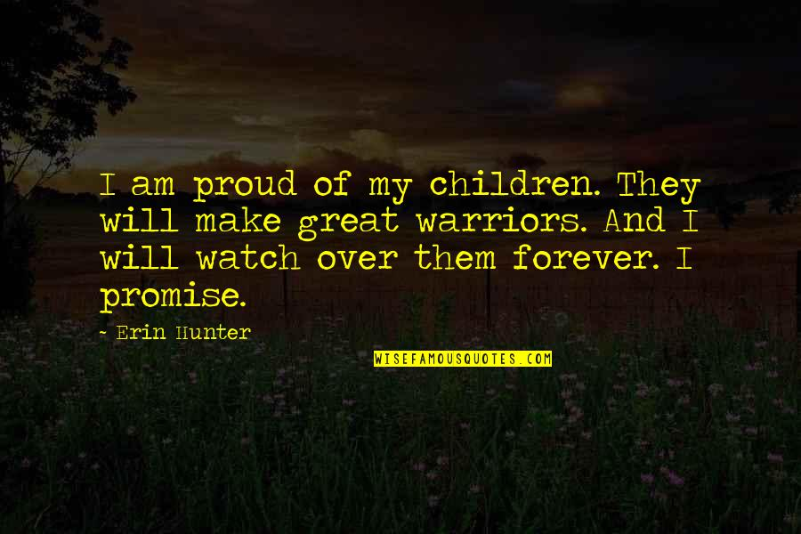 Great Warriors Quotes By Erin Hunter: I am proud of my children. They will