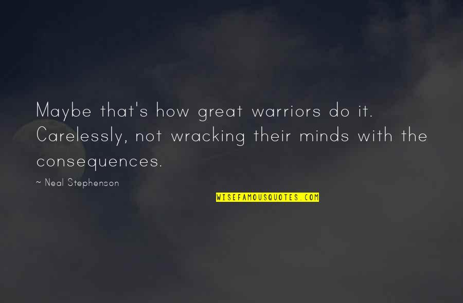 Great Warriors Quotes By Neal Stephenson: Maybe that's how great warriors do it. Carelessly,