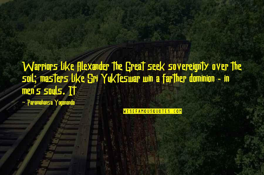 Great Warriors Quotes By Paramahansa Yogananda: Warriors like Alexander the Great seek sovereignty over