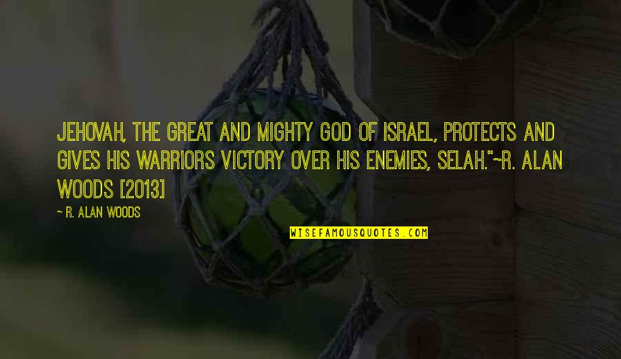Great Warriors Quotes By R. Alan Woods: Jehovah, the great and mighty God of Israel,