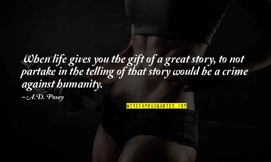 Great Writers Inspirational Quotes By A.D. Posey: When life gives you the gift of a