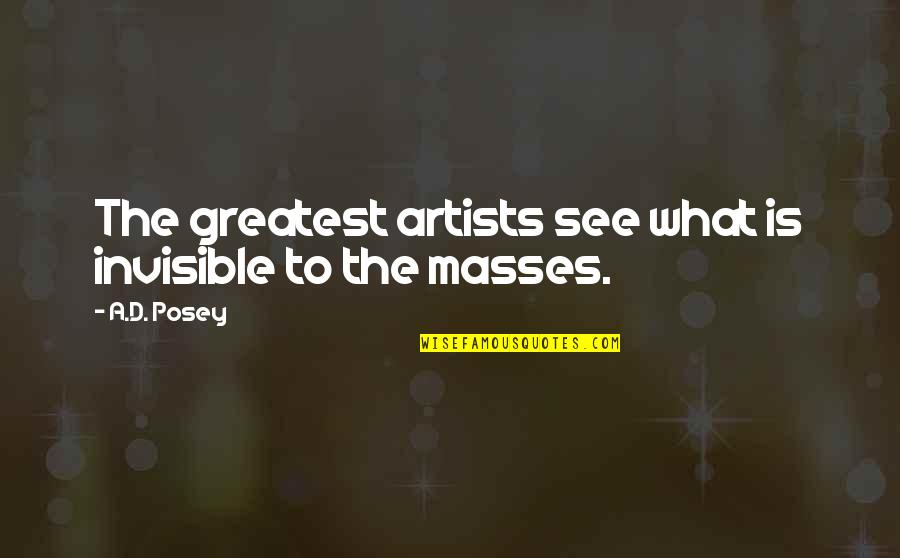 Great Writers Inspirational Quotes By A.D. Posey: The greatest artists see what is invisible to