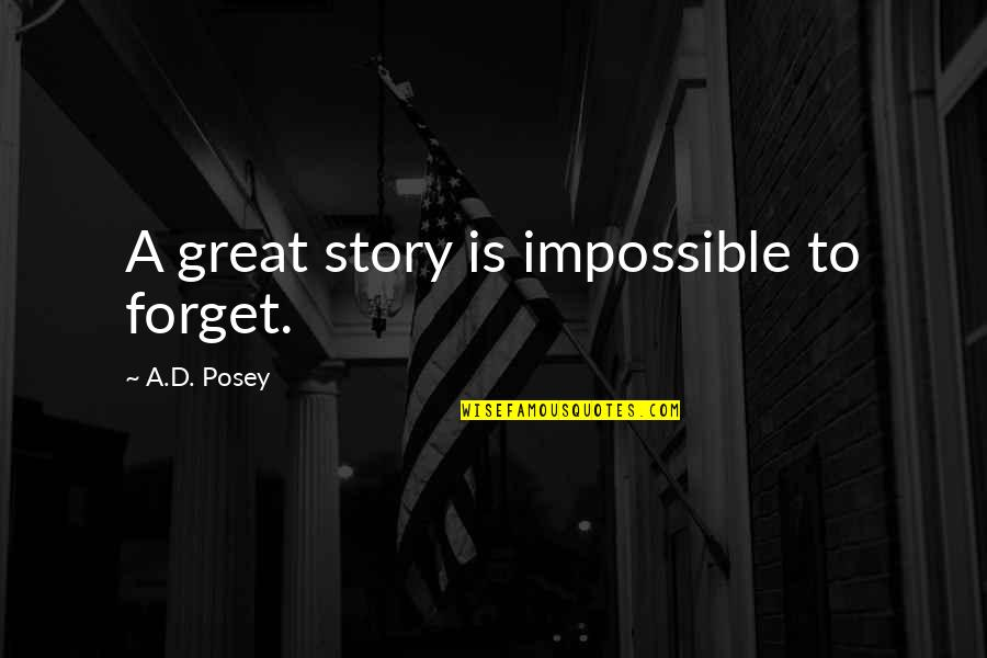 Great Writers Inspirational Quotes By A.D. Posey: A great story is impossible to forget.
