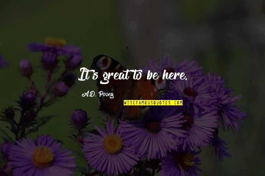 Great Writers Inspirational Quotes By A.D. Posey: It's great to be here.