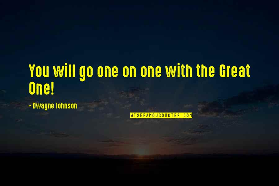 Great Wwe Wrestling Quotes By Dwayne Johnson: You will go one on one with the