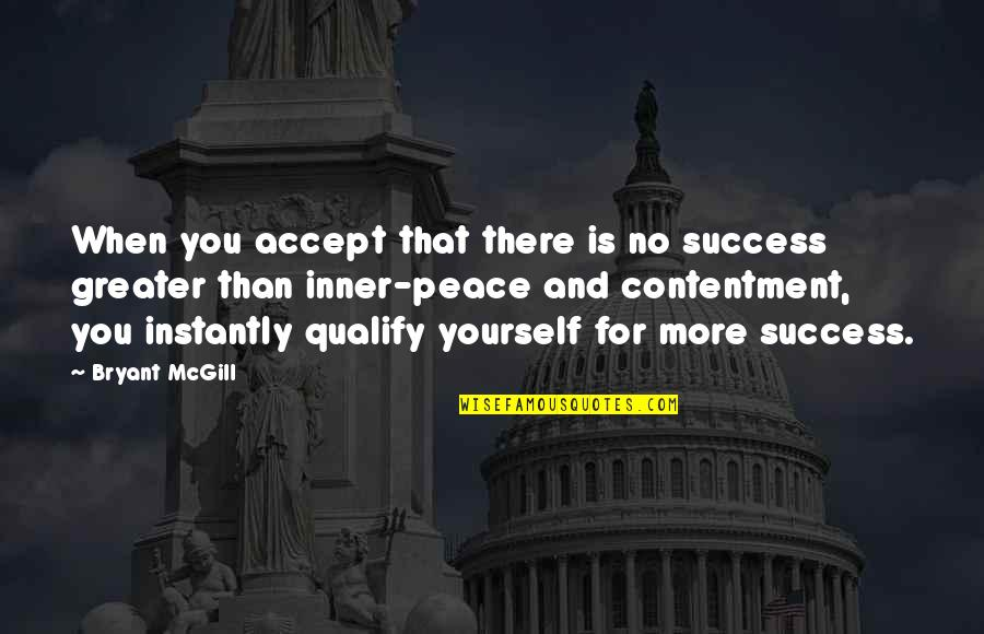 Greater Than Yourself Quotes By Bryant McGill: When you accept that there is no success