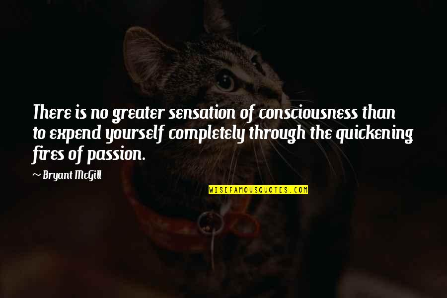 Greater Than Yourself Quotes By Bryant McGill: There is no greater sensation of consciousness than