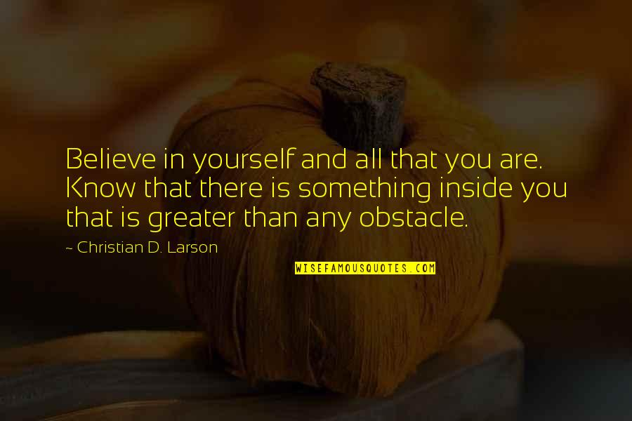 Greater Than Yourself Quotes By Christian D. Larson: Believe in yourself and all that you are.