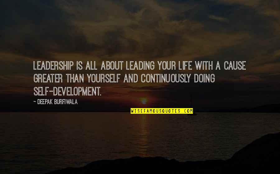 Greater Than Yourself Quotes By Deepak Burfiwala: Leadership is all about leading your life with