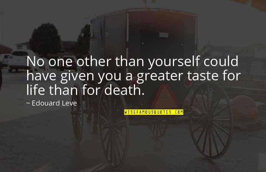 Greater Than Yourself Quotes By Edouard Leve: No one other than yourself could have given