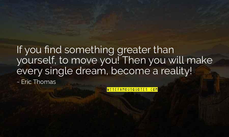 Greater Than Yourself Quotes By Eric Thomas: If you find something greater than yourself, to