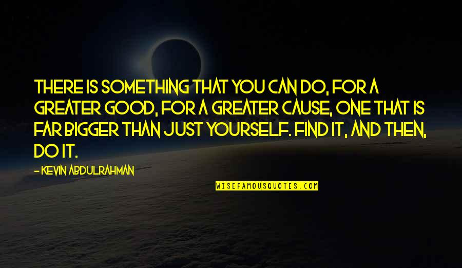 Greater Than Yourself Quotes By Kevin Abdulrahman: There is something that you can do, for