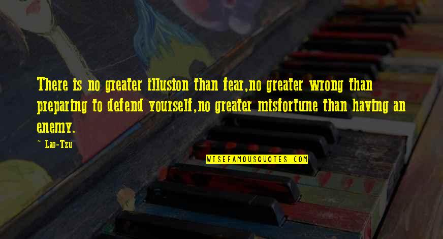 Greater Than Yourself Quotes By Lao-Tzu: There is no greater illusion than fear,no greater